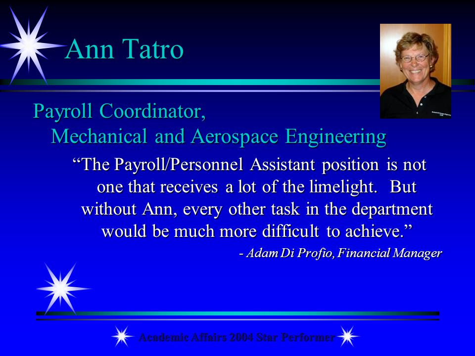 Academic Affairs 2004 Star Performer Ann Tatro Payroll Coordinator, Mechanical and Aerospace Engineering The Payroll/Personnel Assistant position is n