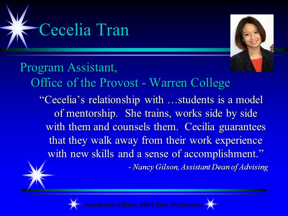 Academic Affairs 2004 Star Performer Cecelia Tran Program Assistant, Office of the Provost - Warren College Cecelias relationship with …students is a
