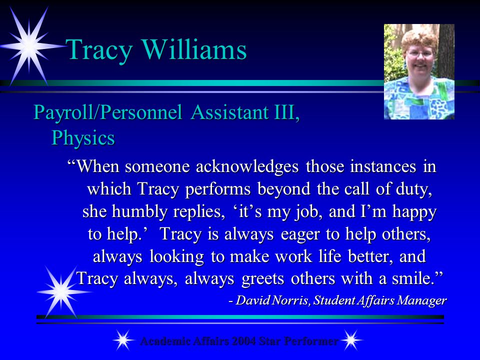 Academic Affairs 2004 Star Performer Tracy Williams Payroll/Personnel Assistant III, Physics When someone acknowledges those instances in which Tracy