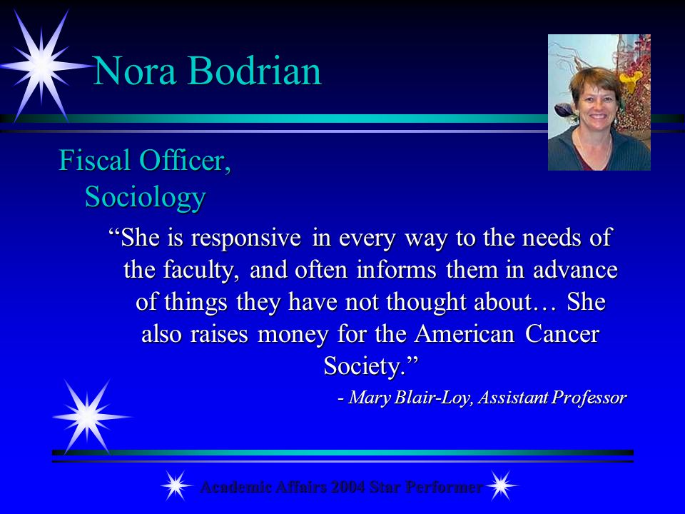 Academic Affairs 2004 Star Performer Nora Bodrian Fiscal Officer, Sociology She is responsive in every way to the needs of the faculty, and often info