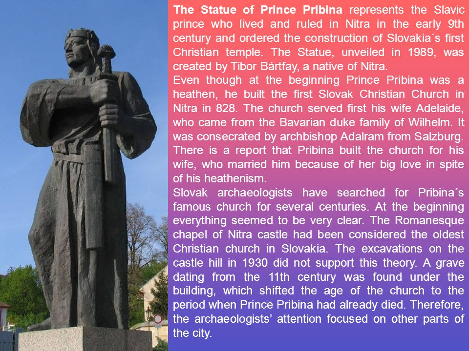 The Statue of Prince Pribina represents the Slavic prince who lived and ruled in Nitra in the early 9th century and ordered the construction of Slovak