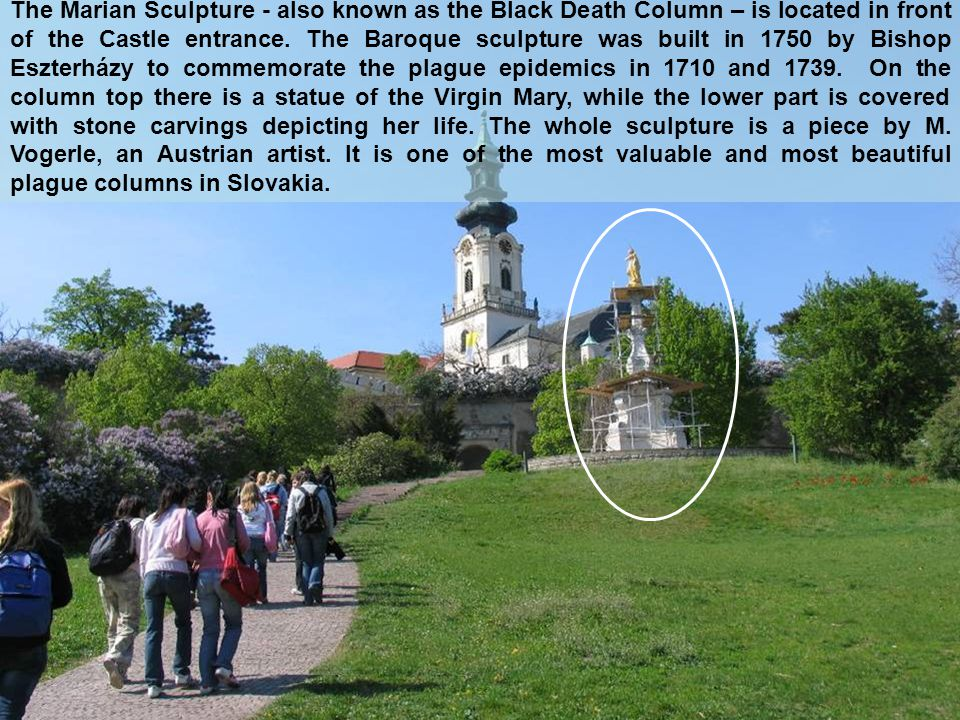 The Marian Sculpture - also known as the Black Death Column – is located in front of the Castle entrance.
