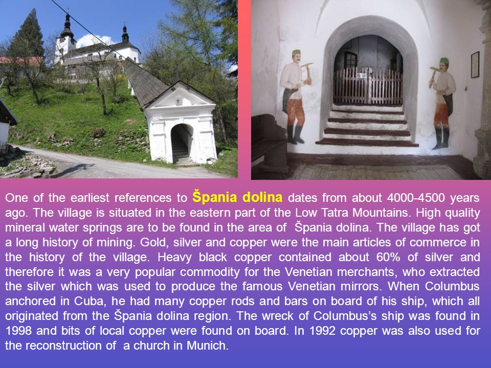 One of the earliest references to Špania dolina dates from about 4000-4500 years ago.