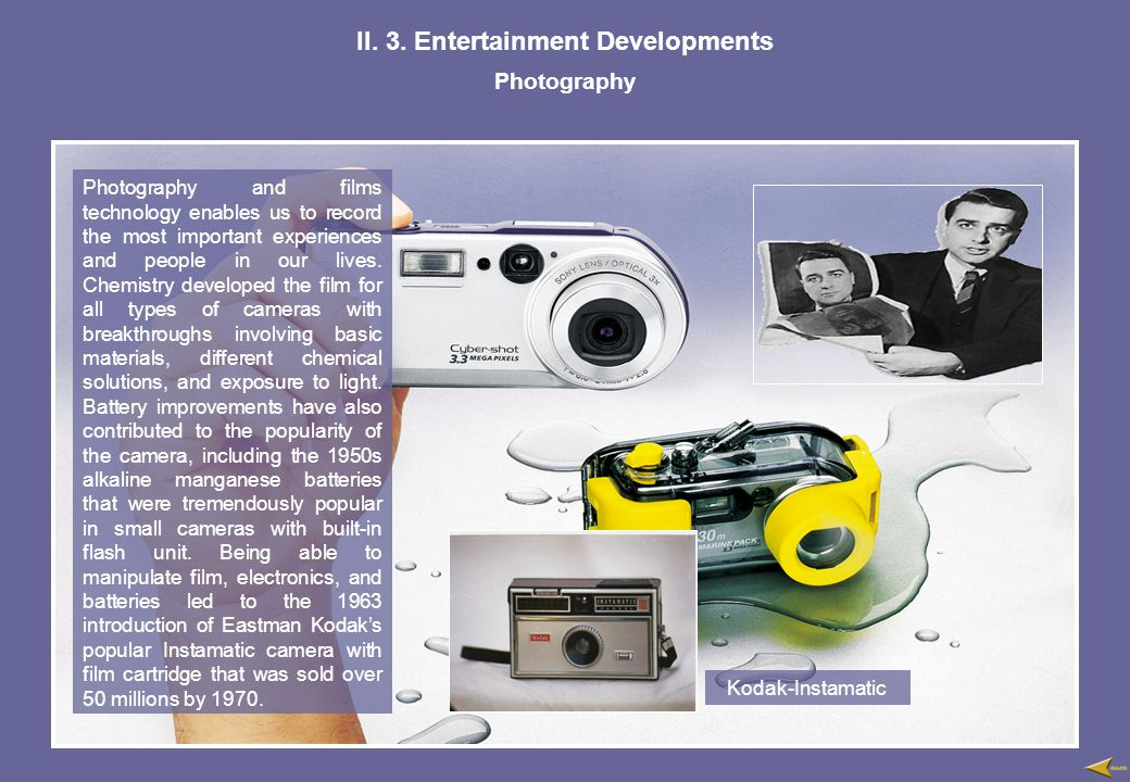 II. 3. Entertainment Developments Photography Photography and films technology enables us to record the most important experiences and people in our l