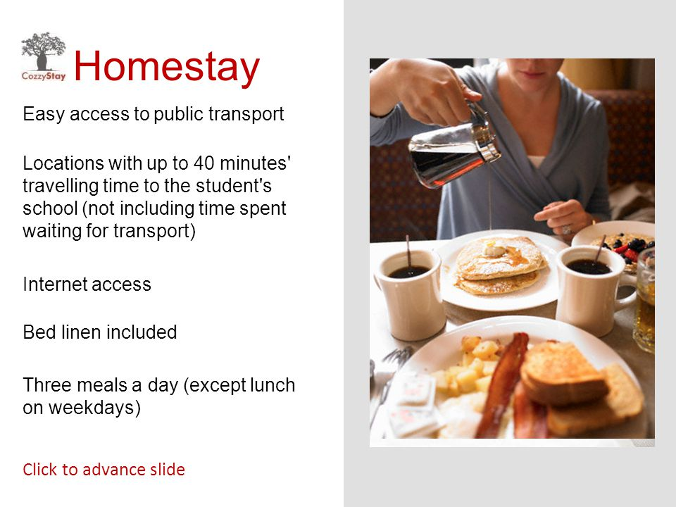 Homestay Easy access to public transport Click to advance slide Locations with up to 40 minutes' travelling time to the student's school (not includin