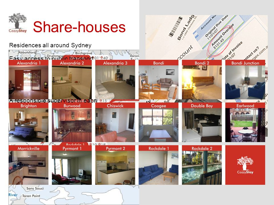 Share-houses Residences all around Sydney Click to advance slide Easy access to public transport Locations with up to 30 minutes' travelling time to t