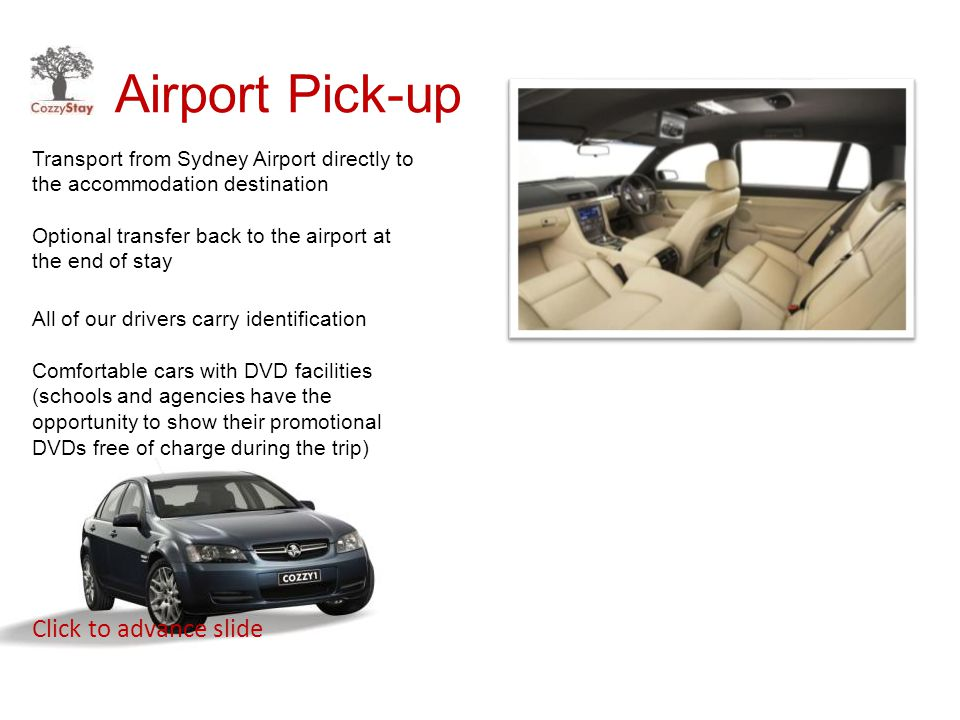 Airport Pick-up Transport from Sydney Airport directly to the accommodation destination Click to advance slide Optional transfer back to the airport a