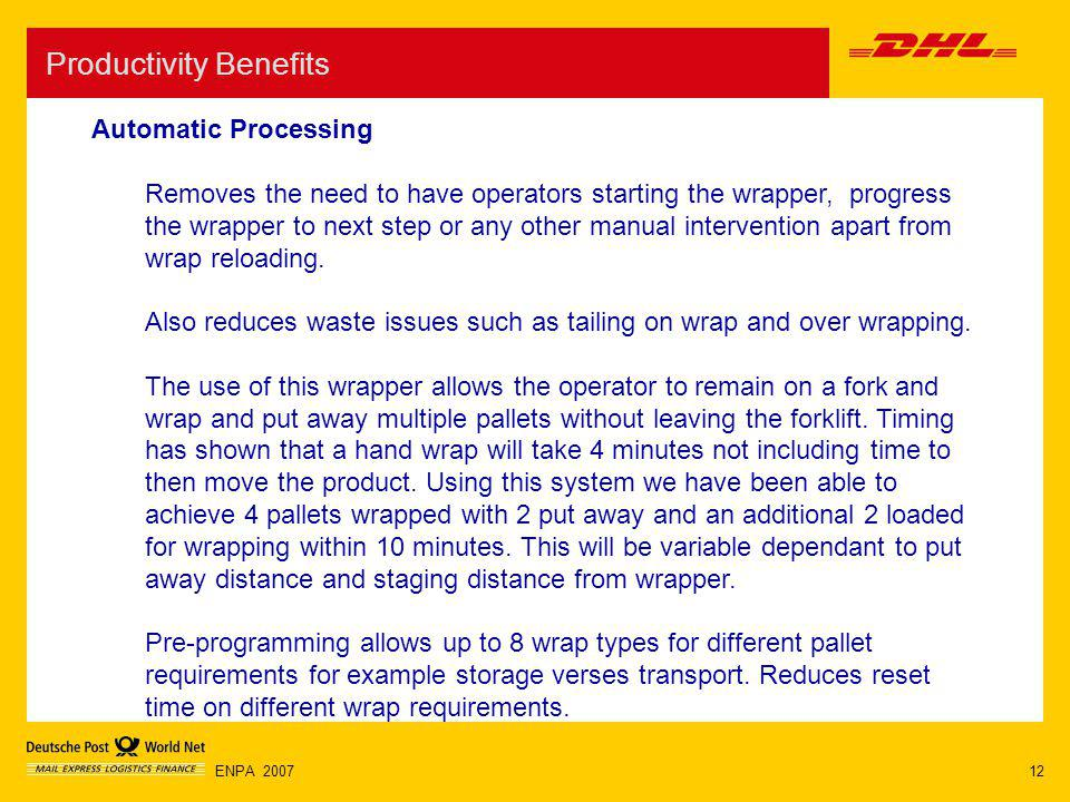 12ENPA 2007 Productivity Benefits Automatic Processing Removes the need to have operators starting the wrapper, progress the wrapper to next step or a