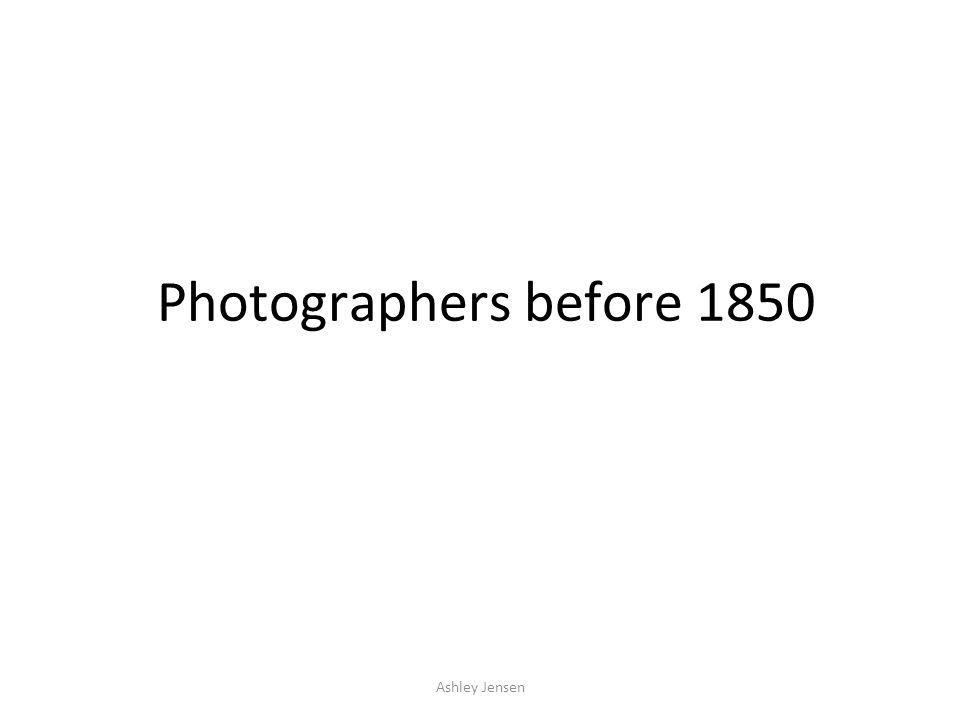 Ashley Jensen Photographers before 1850