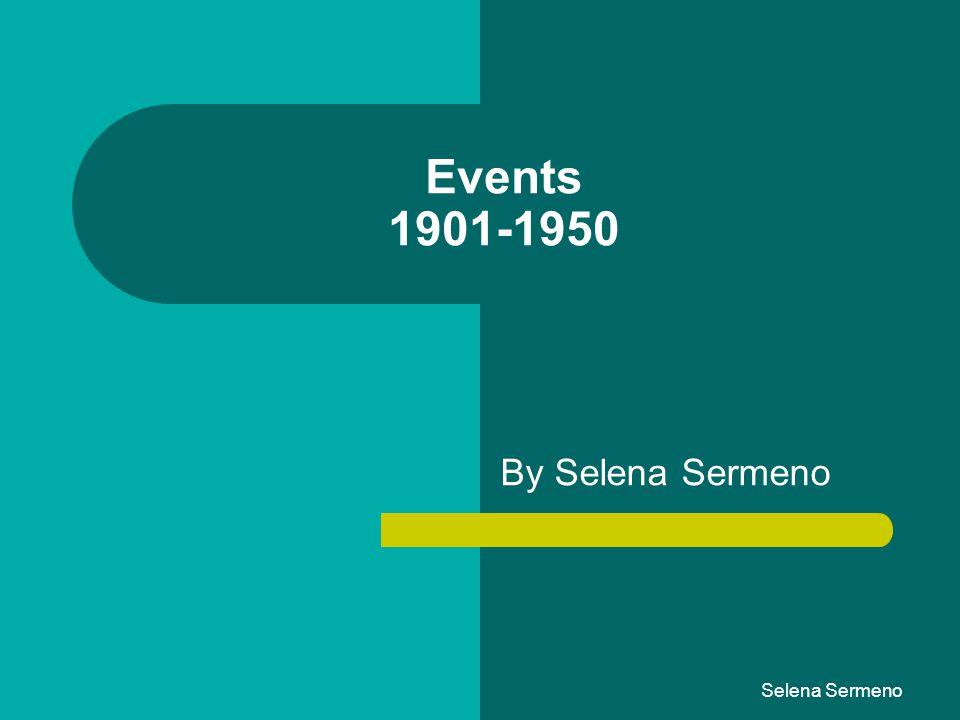 Selena Sermeno Events 1901-1950 By Selena Sermeno