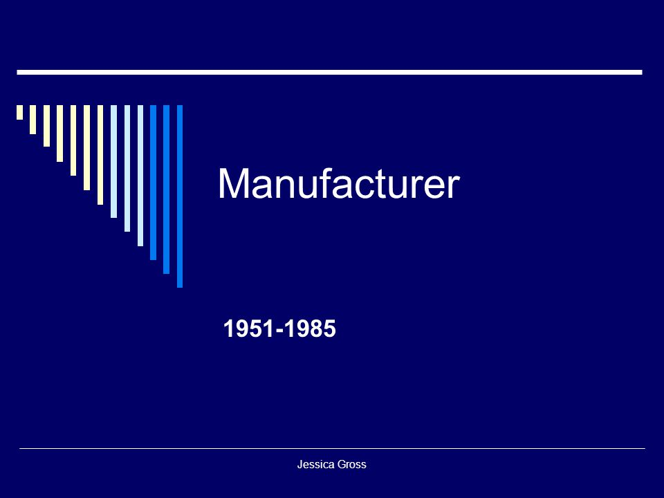 Jessica Gross Manufacturer 1951-1985