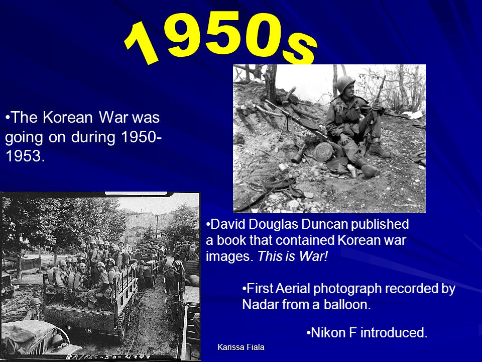The Korean War was going on during 1950- 1953. David Douglas Duncan published a book that contained Korean war images. This is War! First Aerial photo