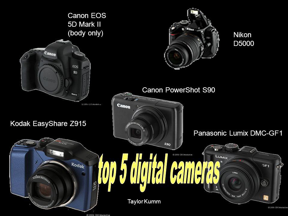 Taylor Kumm Canon EOS 5D Mark II (body only) Nikon D5000 Panasonic Lumix DMC-GF1 Canon PowerShot S90 Kodak EasyShare Z915