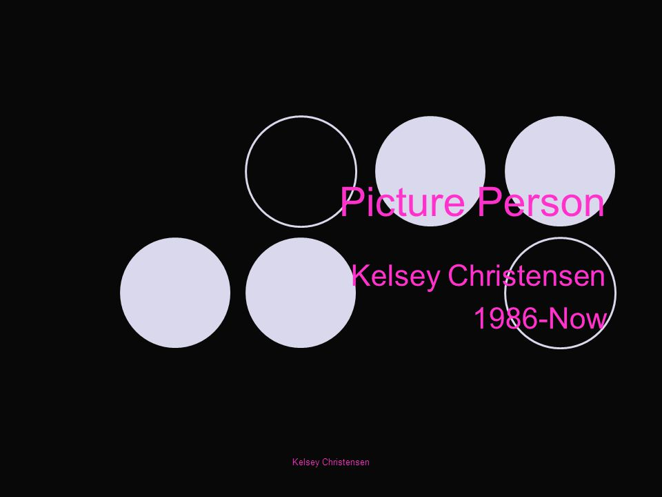 Kelsey Christensen Picture Person Kelsey Christensen 1986-Now