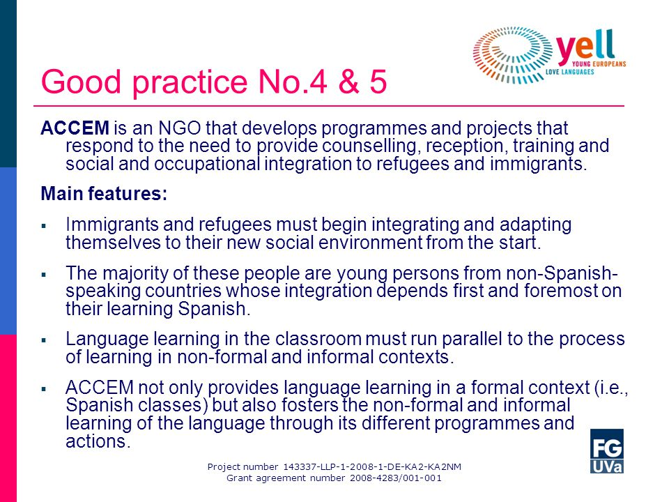Good practice No.4 & 5 ACCEM is an NGO that develops programmes and projects that respond to the need to provide counselling, reception, training and social and occupational integration to refugees and immigrants.