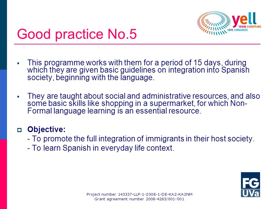 Good practice No.5 This programme works with them for a period of 15 days, during which they are given basic guidelines on integration into Spanish society, beginning with the language.