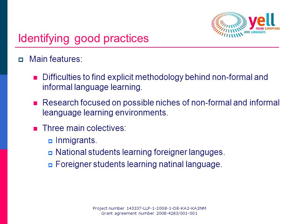 Identifying good practices Main features: Difficulties to find explicit methodology behind non-formal and informal language learning.