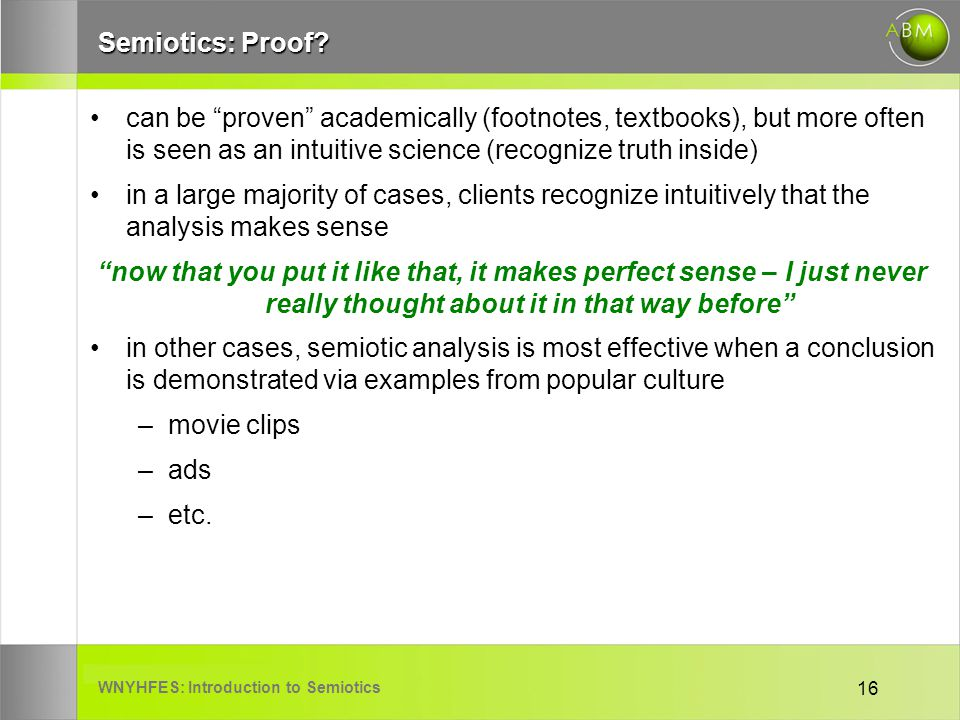 WNYHFES: Introduction to Semiotics 16 Semiotics: Proof? can be proven academically (footnotes, textbooks), but more often is seen as an intuitive scie
