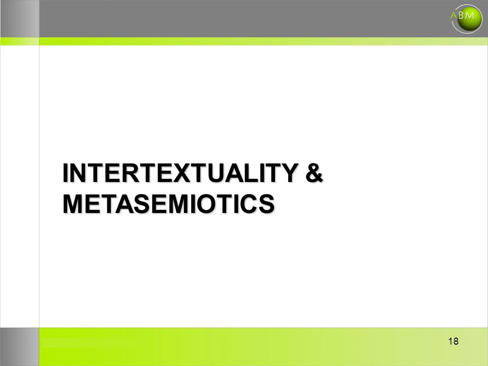 18 INTERTEXTUALITY & METASEMIOTICS