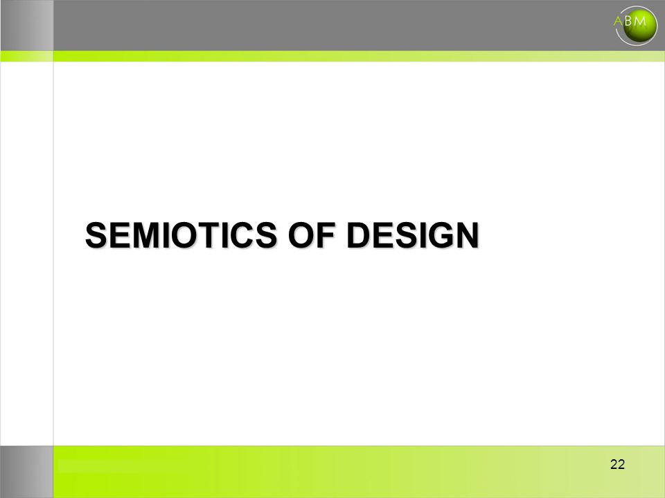 22 SEMIOTICS OF DESIGN