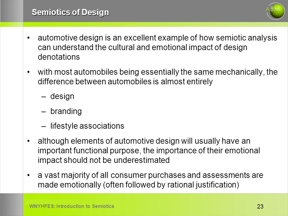 WNYHFES: Introduction to Semiotics 23 Semiotics of Design automotive design is an excellent example of how semiotic analysis can understand the cultur