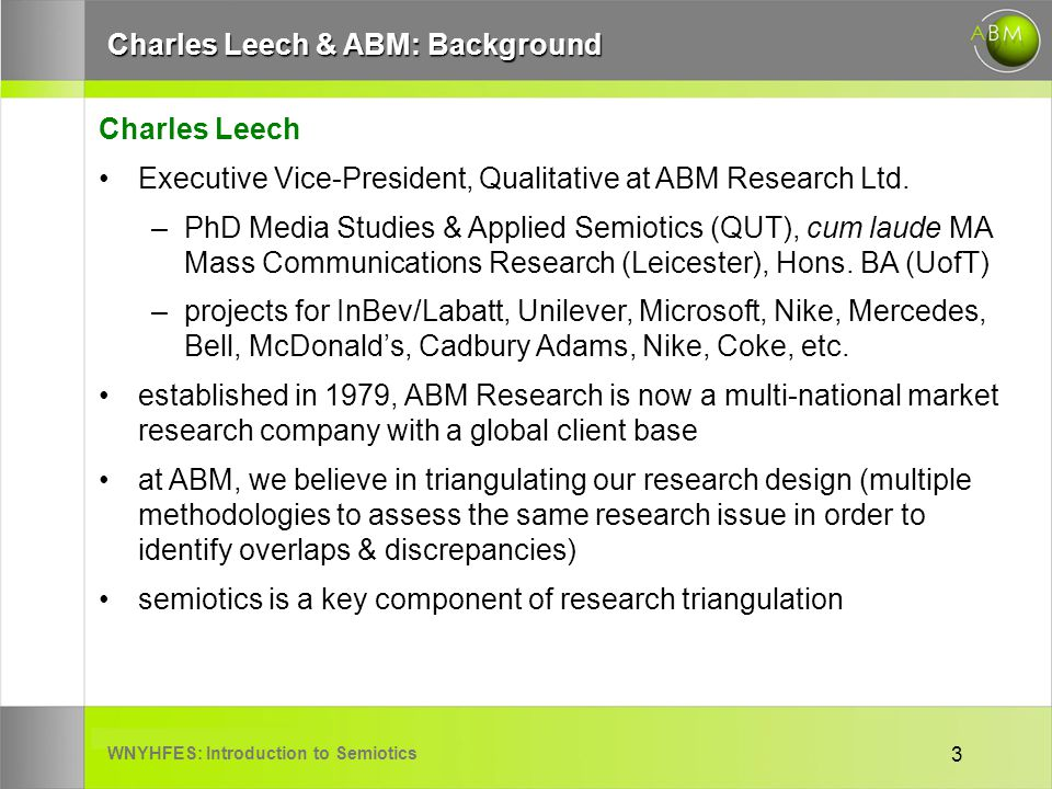 WNYHFES: Introduction to Semiotics 3 Charles Leech & ABM: Background Charles Leech Executive Vice-President, Qualitative at ABM Research Ltd.