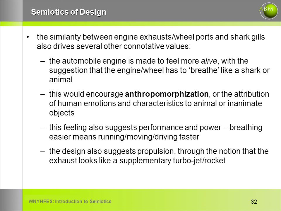 WNYHFES: Introduction to Semiotics 32 Semiotics of Design the similarity between engine exhausts/wheel ports and shark gills also drives several other