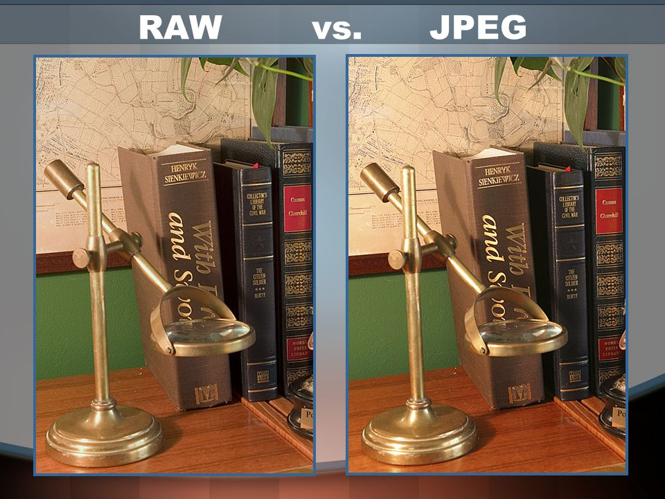 Raw Disadvantages Large file sizes –3 times the size of JPEG –Fewer images per memory card Longer write times to card Needs special software to convert to usable file type –post processing workflow more time consuming –Some skill required to get good results