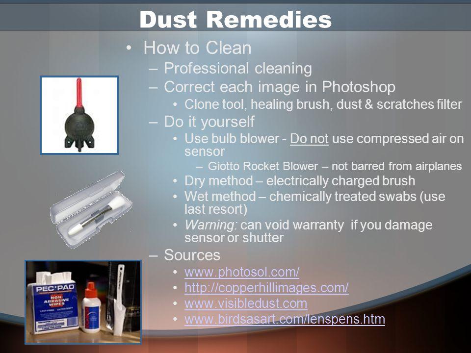 Dust How to avoid –Shut off camera; wait 30 sec.