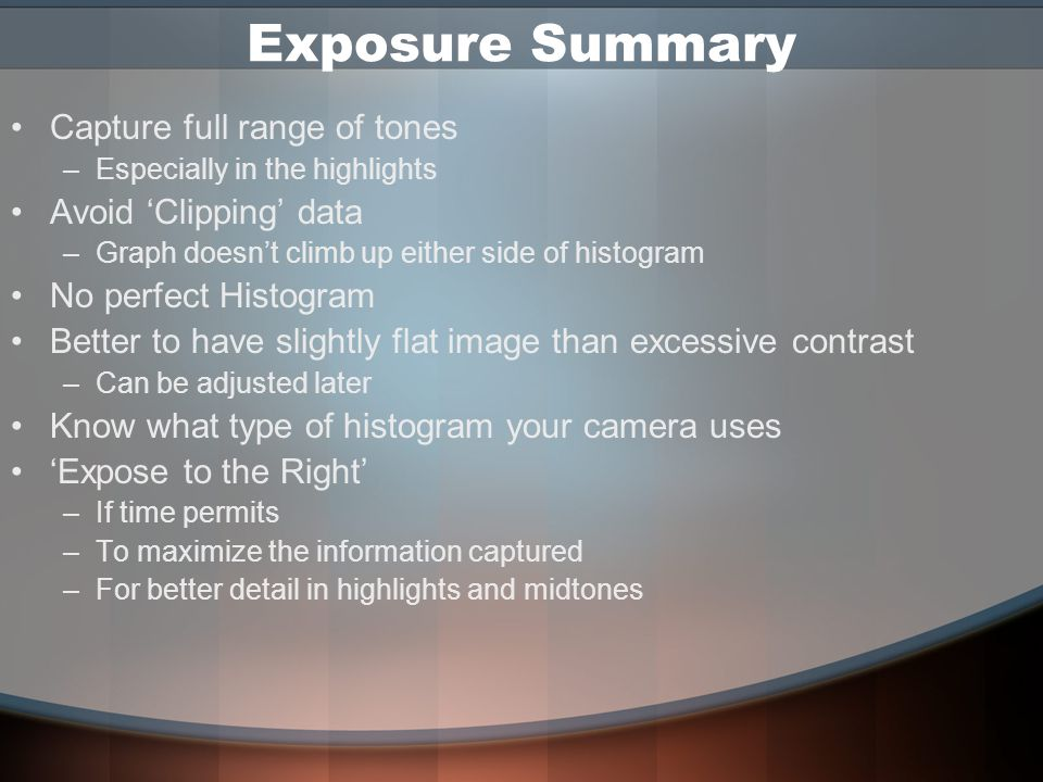 Determining which Histogram Your digital camera may show either a luminance or an RGB histogram Check your camera manual To determine which you have –