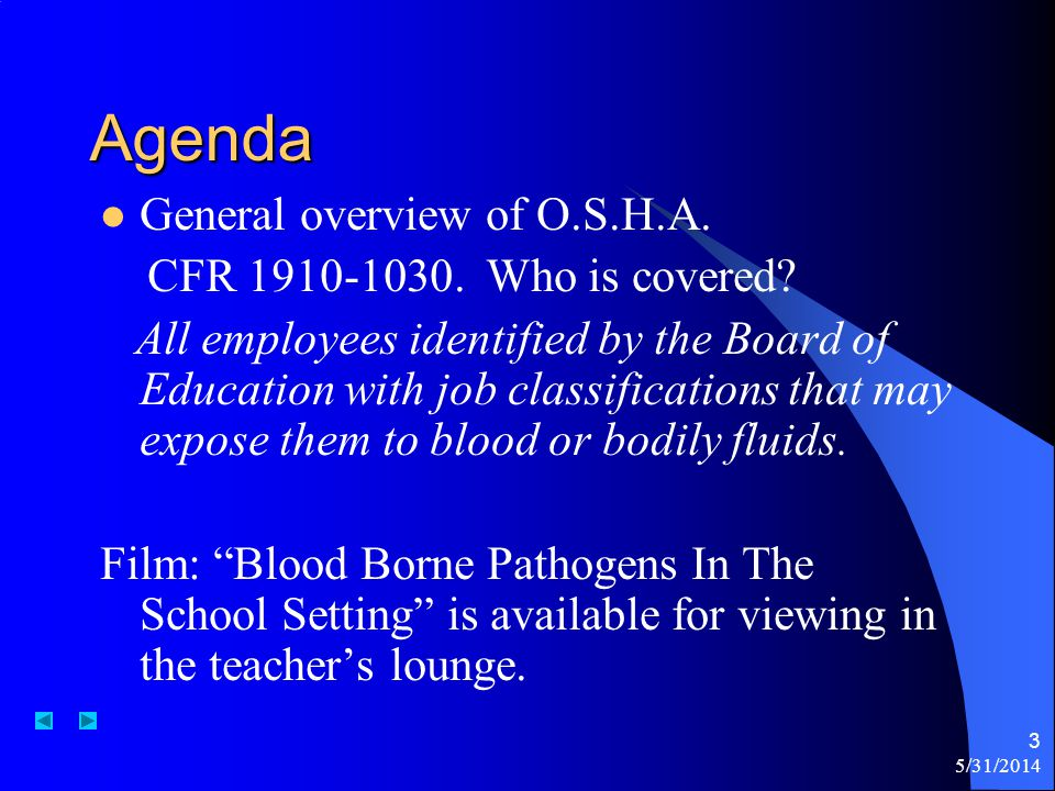 5/31/2014 3 Agenda General overview of O.S.H.A. CFR 1910-1030. Who is covered? All employees identified by the Board of Education with job classificat