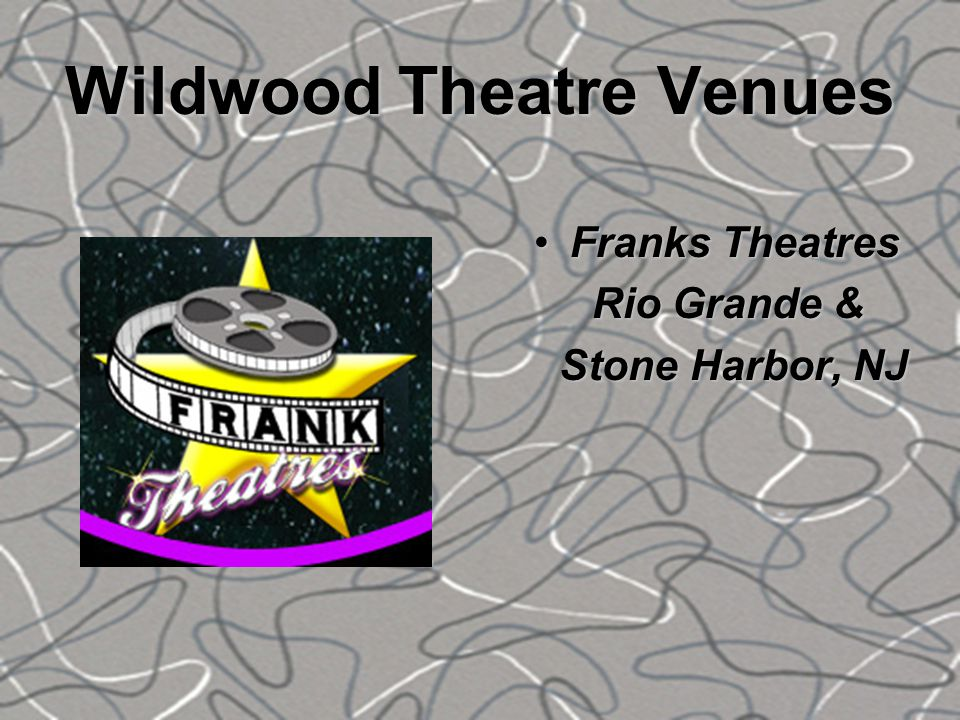 Wildwood Theatre Venues Franks TheatresFranks Theatres Rio Grande & Rio Grande & Stone Harbor, NJ Stone Harbor, NJ
