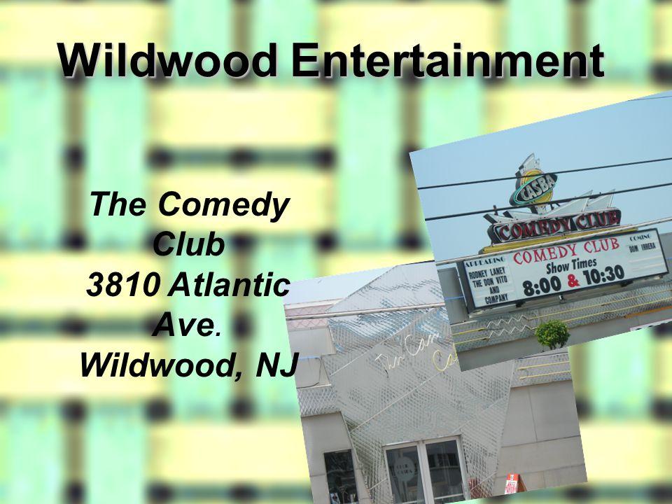 Wildwood Entertainment The Comedy Club 3810 Atlantic Ave. Wildwood, NJ