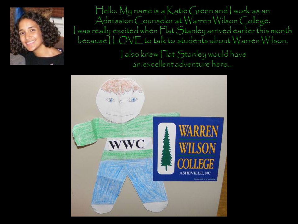 Hello. My name is a Katie Green and I work as an Admission Counselor at Warren Wilson College.