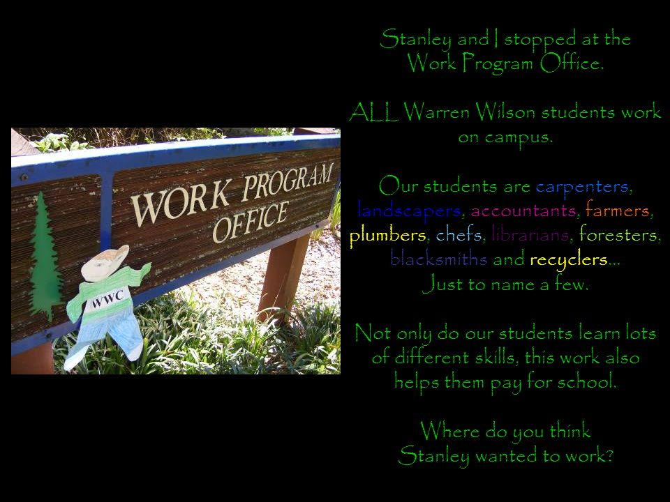 Stanley and I stopped at the Work Program Office. ALL Warren Wilson students work on campus.
