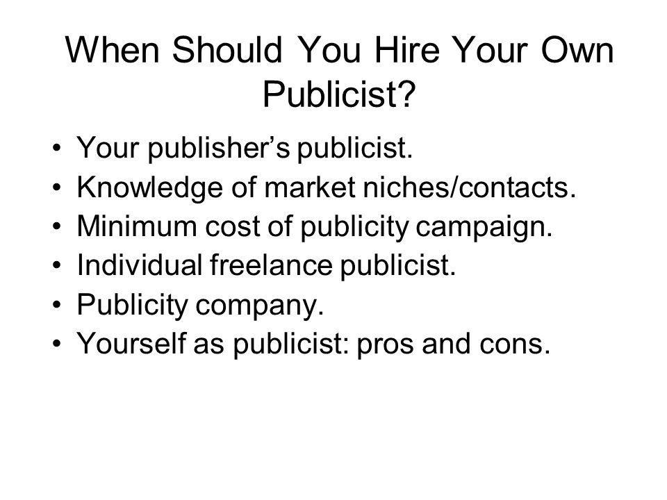 When Should You Hire Your Own Publicist. Your publishers publicist.