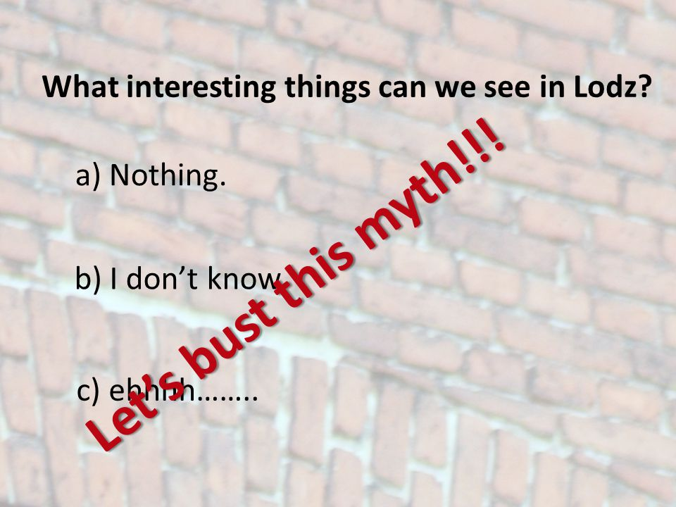 What interesting things can we see in Lodz. a) Nothing.