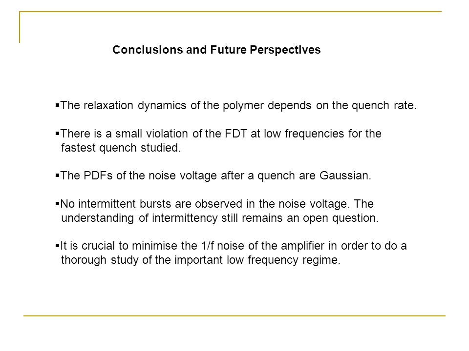 Conclusions and Future Perspectives The relaxation dynamics of the polymer depends on the quench rate.