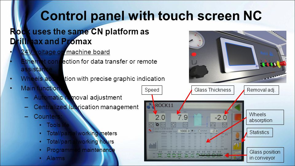 Control panel with touch screen NC Rock uses the same CN platform as Drillmax and Promax 24V voltage on machine board Ethernet connection for data tra