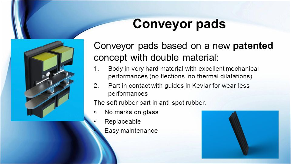 Conveyor pads Conveyor pads based on a new patented concept with double material: 1.Body in very hard material with excellent mechanical performances