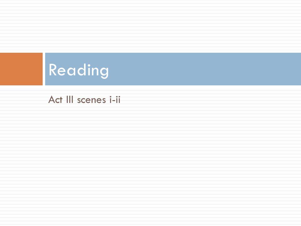 Act III scenes i-ii Reading