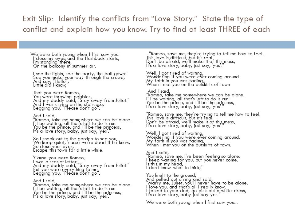 Exit Slip: Identify the conflicts from Love Story. State the type of conflict and explain how you know. Try to find at least THREE of each We were bot