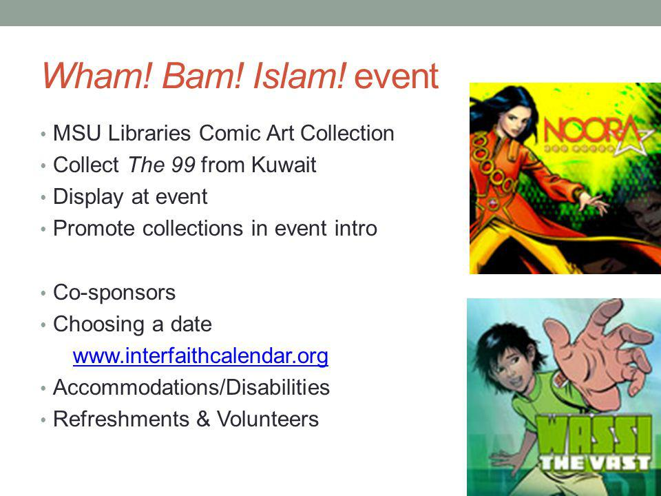 Wham! Bam! Islam! event MSU Libraries Comic Art Collection Collect The 99 from Kuwait Display at event Promote collections in event intro Co-sponsors