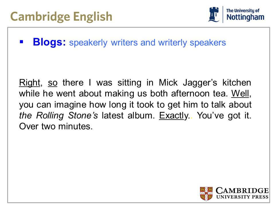 Blogs: speakerly writers and writerly speakers Right, so there I was sitting in Mick Jaggers kitchen while he went about making us both afternoon tea.