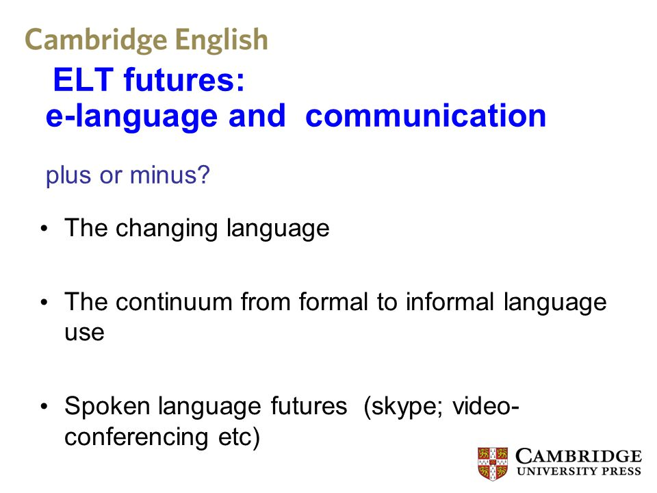 ELT futures: e-language and communication plus or minus.