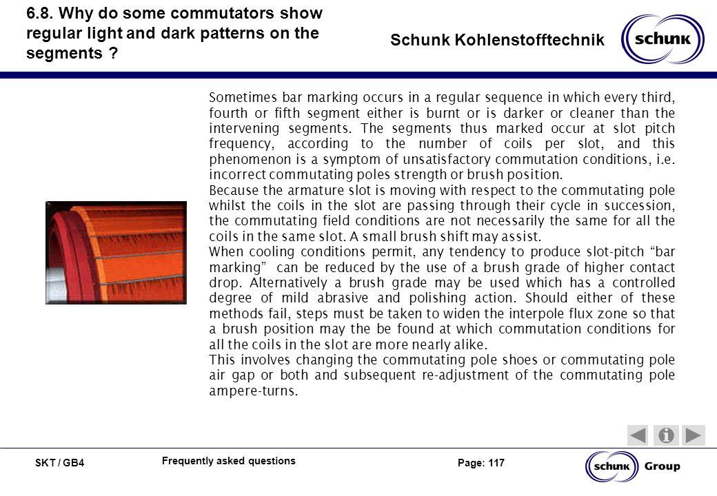 SKT / GB4 Page: 117 Schunk Kohlenstofftechnik Frequently asked questions 6.8. Why do some commutators show regular light and dark patterns on the segm