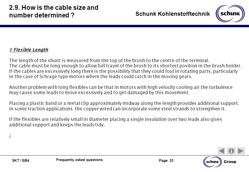 SKT / GB4 Page: 33 Schunk Kohlenstofftechnik Frequently asked questions 2.9. How is the cable size and number determined ? 1 Flexible Length The lengt