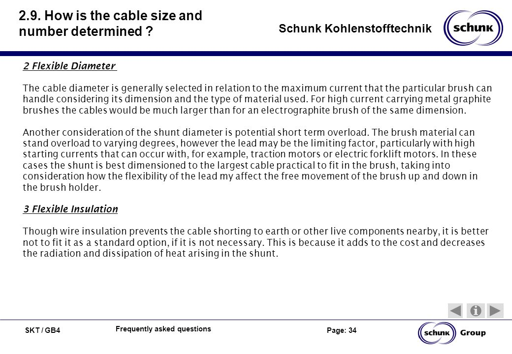 SKT / GB4 Page: 34 Schunk Kohlenstofftechnik Frequently asked questions 2.9. How is the cable size and number determined ? 2 Flexible Diameter The cab