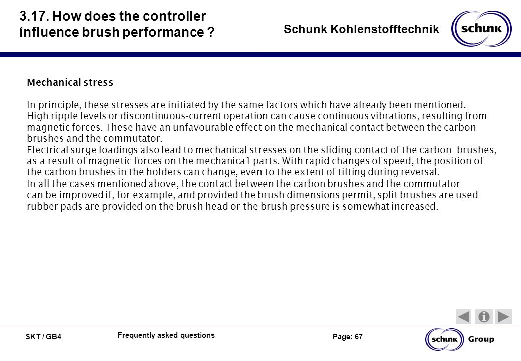 SKT / GB4 Page: 67 Schunk Kohlenstofftechnik Frequently asked questions 3.17. How does the controller ínfluence brush performance ? Mechanical stress