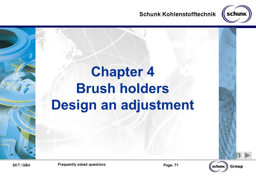 SKT / GB4 Page: 71 Schunk Kohlenstofftechnik Frequently asked questions Chapter 4 Brush holders Design an adjustment